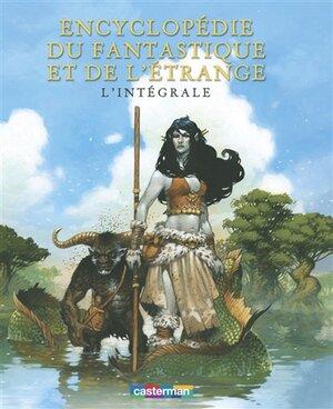 Encyclopédie du fantastique et de l'étrange. L'intégrale